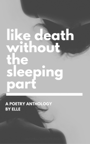 Like Death Without the Sleeping Part Poem Anthology by Hello Wanderlings