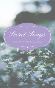 The 100 Day Haiku Project: Secret Songs